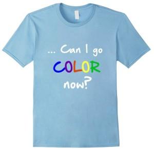 can I go color now tshirt, color coastal art tshirt