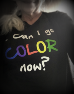 can I go color now tshirt